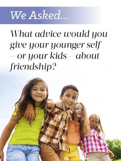 We asked… Friendship - Grown Ups Magazine - We asked our readers: What advice would you give your younger self – or your kids – about friendship?