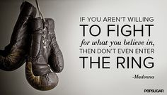"""Powerful words from Madonna: """"If you aren't willing to fight for what you believe in, then don't even enter the ring."""""""