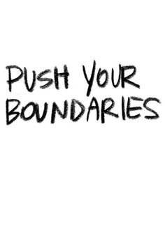 Push your boundaries #favorite