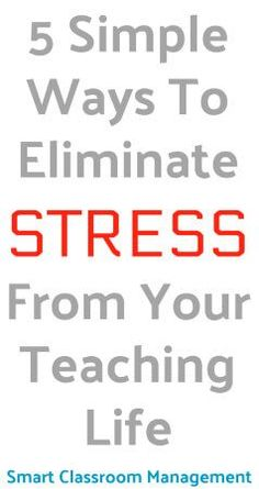 In this article, you will learn five simple ways that you can remove stress from your teaching life, and become a better teacher while you're at it.