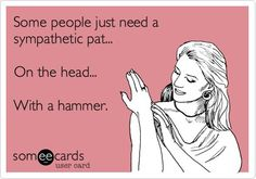 some people just need a sympathetic pat...
