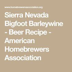 Sierra Nevada Bigfoot Barleywine - Beer Recipe - American Homebrewers Association