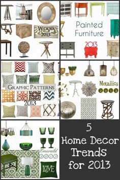5 Home Decor Trends for 2013, from Homes.com: (1) Emerald Green   (2) Metallics   (3) Graphic Patterns   (4) Reclaimed, Recycled, & Repurposed Wood   (5) Painted Vintage Furniture. Try to focus on upcoming trends so you're not sick of your decor any time soon.