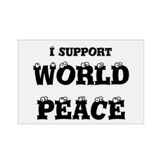 I SUPPORT WORLD PEACE yard sign http://www.zazzle.com/i_support_world_peace_yard_sign_yard_signs-256161792574451487