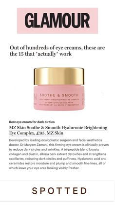"""So happy to see MZ Skin Soothe & Smooth labelled as an """"eye cream that actually works"""" by @glamouruk 👁 Our firming eye cream is clinically proven to reduce dark circles & wrinkles in just 30 days, have you tried it yet? Swipe up to read more 💖 @mzskinofficial #mzskin #drmaryamzamani #mzglow #eyecream #darkcircles #wrinkles #luxuryskincare #glamour #press #skincare #glamourmagazine Eye Cream For Dark Circles, Reduce Dark Circles, Facial Aesthetics, Hyaluronic Serum, Firming Eye Cream, Best Eye Cream, Have You Tried, Collagen, Moisturizer"""