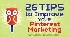 26 Tips to Improve Your Pinterest Marketing : Social Media Examiner