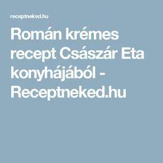 Román krémes recept Császár Eta konyhájából - Receptneked.hu