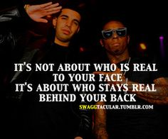 """""""It's not about who is real to your face, It's about who stays real behind your back."""""""