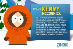 I took Zimbio's 'South Park' quiz and I'm Kenny McCormick! Who are you? (I happen to despise South Park and have no idea who he is, but these tests are just so much fun)