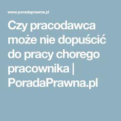 Czy pracodawca może nie dopuścić do pracy chorego pracownika | PoradaPrawna.pl