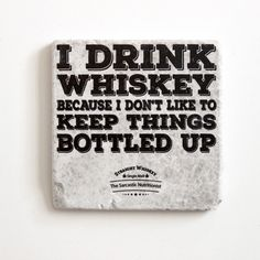 I Drink Whiskey Because I Don't Like To Keep Things Bottled Up Coaster