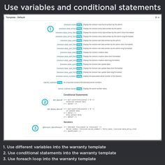Use variables and conditional statements, use different variables into the warranty template, use conditional statements into the warranty template, use foreach loop into the warranty template.
