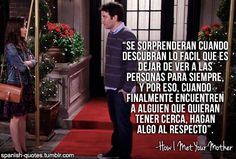 """""""You will be shocked when you discover how easy it is in life to part ways with people forever. That's why, when you find someone you want to keep around, you do something about it."""" #HowIMetYourMother #ComoConociATuMadre     #Spanish #Quotes #Frasesenespañol #Español #Citas"""