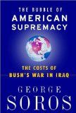 The Bubble of American Supremacy: Correcting the Misuse of American Power by George Soros At The Best Price!