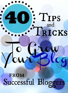 40 tips and tricks to grow your blog from successful bloggers--I am inspired and read to Grow this Blog!!!!!