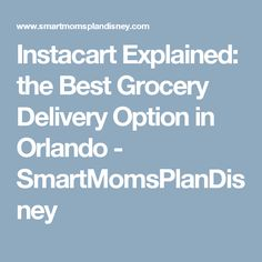 Instacart Explained: the Best Grocery Delivery Option in Orlando - SmartMomsPlanDisney
