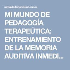 MI MUNDO DE PEDAGOGÍA TERAPEÚTICA: ENTRENAMIENTO DE LA MEMORIA AUDITIVA INMEDIATA ( PARTE I ) Ideas Para, Audio, Mental Calculation, World, Model, Goals Template, Therapy, Adhd
