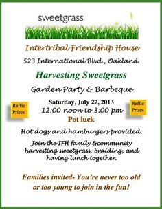 Oakland, CA Join the IFH family & community harvesting sweetgrass, braiding, and having lunch together. A pot luck affair garden party & bbq. Families invited - You're never to old or too young to joi… Click flyer for more >>