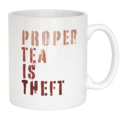 "Proper Tea is Theft - a play on words from the infamous anarchist statement ""Property is Theft"". Funny, stylish and a real conversation starter, this mug will make you laugh everytime you use it."