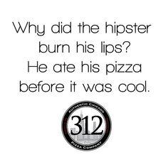 Cheesy Hipster Joke. 312 Pizza Company 371 Monroe St. Nashville, TN   www.312pizzaco.com