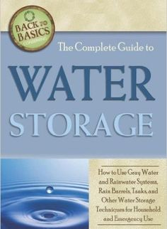 The Complete Guide to Water Storage: How to Use Gray Water and Rainwater Systems, Rain Barrels, Tanks, and Other Water Storage Techniques for Household and Emergency Use (Back to Basics Conserving) by Julie Fryer - Atlantic Publishing Group, Inc. Survival Food, Emergency Preparedness, Emergency Water, Survival Tips, Water Survival, Doomsday Survival, Doomsday Prepping, Emergency Kits, Emergency Supplies