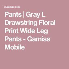 Pants | Gray L Drawstring Floral Print Wide Leg Pants - Gamiss Mobile