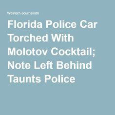 Florida Police Car Torched With Molotov Cocktail; Note Left Behind Taunts Police