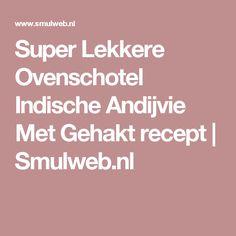 Super Lekkere Ovenschotel Indische Andijvie Met Gehakt recept | Smulweb.nl