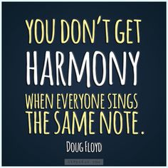 """""""You don't get harmony when everybody sings the same note."""" - Doug Floyd - """"You don't get harmony when everybody sings the same note. Choir Quotes, Singing Quotes, Song Quotes, Quotable Quotes, Music Quotes, Words Quotes, Wise Words, Choir Memes, Sayings"""