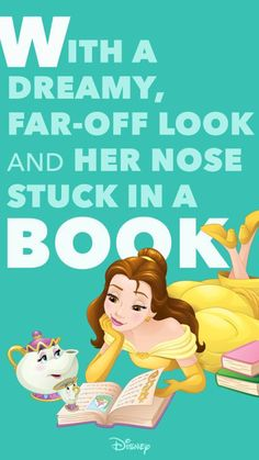 Beauty & the Beast. Belle's love of books has always spoken to me on a personal level.
