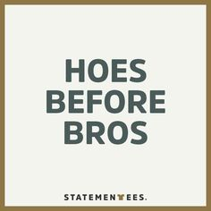 Repin if this is what you're about. Get this t-shirt on statementees.com  #statementees #bros #hoes #tshirts #tee #shirt #quote #lol #funny #words #sayings #quote #urban #bih #nochill #streetstyle #casual