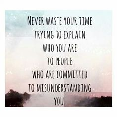 Never waste your time explaining.yourself to people committed to misunderstanding you. Quote inspiration wisdom
