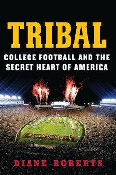 Tribal: College Football and the Secret Heart of America by Diane Roberts  One overeducated Florida State fan confronts the religiously perverted, racially suspect, and sexually fraught nature of the sport she hates to love: college football.