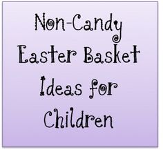 Easter Basket Ideas for Kids: Ideas and crafts for baskets, fillers, and themes that don't involve candy. by iris-flower