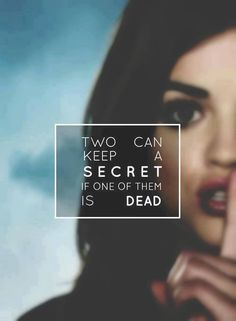 "And there a lot of secrets kept by several characters (""Secret"" by The Pierces. Photo from Pretty Little Liars)"