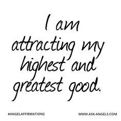 """I am attracting my highest and greatest good."" #angelaffirmations"