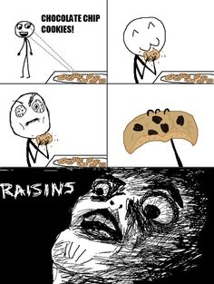 I like raisin cookies but hate the surprise when of finding out I was duped.
