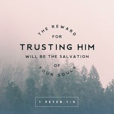 """""""Whom having not seen, ye love; in whom, though now ye see him not, yet believing, ye rejoice with joy unspeakable and full of glory: Receiving the end of your faith, even the salvation of your souls."""" 1 Peter 1:8-9 KJV http://bible.com/1/1pe.1.8-9.kjv"""