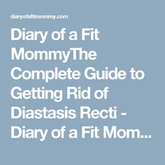 Diary of a Fit MommyThe Complete Guide to Getting Rid of Diastasis Recti - Diary of a Fit Mommy