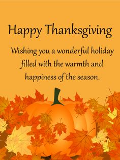 Send Free Wishing You a Wonderful Holiday! Happy Thanksgiving Card to Loved Ones on Birthday & Greeting Cards by Davia. It's free, and you also can use your own customized birthday calendar and birthday reminders. Thanksgiving Card Messages, Happy Thanksgiving Wallpaper, Happy Thanksgiving Images, Thanksgiving Blessings, Thanksgiving Greetings, Thanksgiving Quotes, Thanksgiving Wishes To Friends, Thanksgiving Holiday, Christmas
