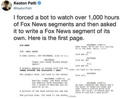 I forced a bot to watch over hours of Fox News segments and then asked it to write a Fox News segment of its own. Here is the first page. Fox News Meme, News Memes, Funny Relatable Memes, Funny Posts, Really Funny, The Funny, Writers Help, Travel Humor, Comedy Cartoon