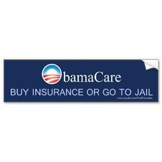 ObamaCare Buy Insurance or Go To Jail Bumper Stickers