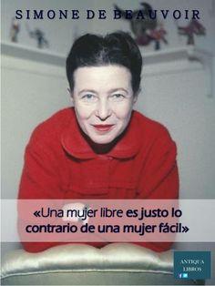 """""""Una mujer libre es justo lo contrario de una mujer fácil.""""  Simone de Beauvoir"""