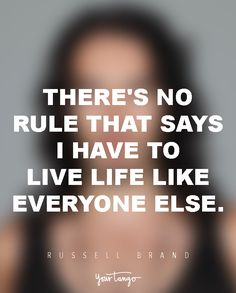 There's no rule that says I have to live life like everyone else. — Russell Brand