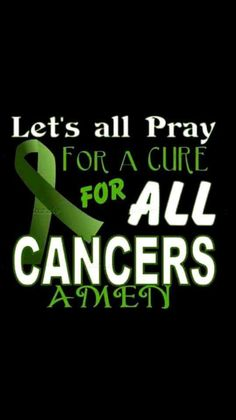 Let's all pray for a cure for all cancers.  Amen