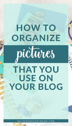 If you've been blogging for awhile, you've probably used a lot of pictures on your blog. Here are 6 easy tips for organizing your blog pictures so you can keep up with what you have and haven't used. | Blog Tips | Blog Organization Blog Pictures, Blog Images, News Blog, Blog Tips, Make Money Blogging, How To Make Money, Organizing, Organization, Creating A Blog