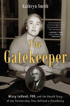 The Gatekeeper: Missy LeHand, FDR, and the Untold Story of the Partnership That Defined a Presidency by Kathryn Smith #history