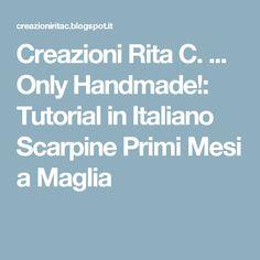 Creazioni Rita C. ... Only Handmade!: Tutorial in Italiano Scarpine Primi Mesi a Maglia