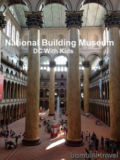 DC with Kids : National Building Museum | Washington D. C. family friendly attraction | Bambini Travel