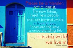 Please be a traveler not just a tourist. Try new things, meet new people ;-D #TravelingIsHappiness #Travel #Summer #Adventures #TagAFriend #experitusquotes #Couldyoudoit